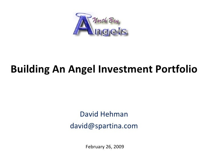 Building An Angel Investment Portfolio David Hehman [email_address] February 26, 2009