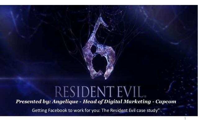 """1 Presented by: Angelique - Head of Digital Marketing - Capcom """"Getting Facebook to work for you: The Resident Evil case s..."""