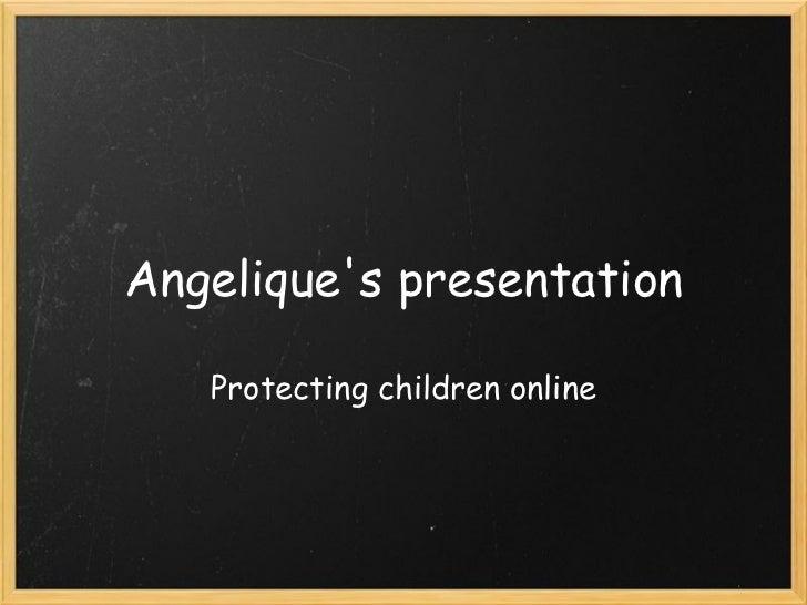 Angelique's presentation Protecting children online