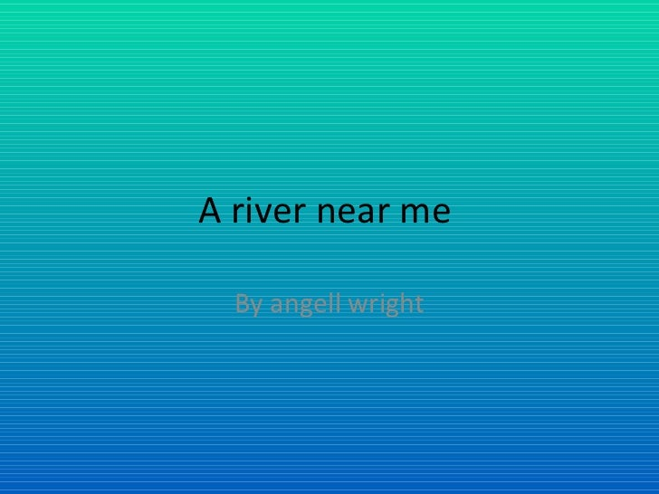 A river near me  By angell wright