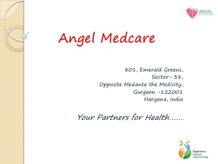 Angel Medcare                801, Emerald Greens,                         Sector- 38,       Opposite Medanta the Medicity,...