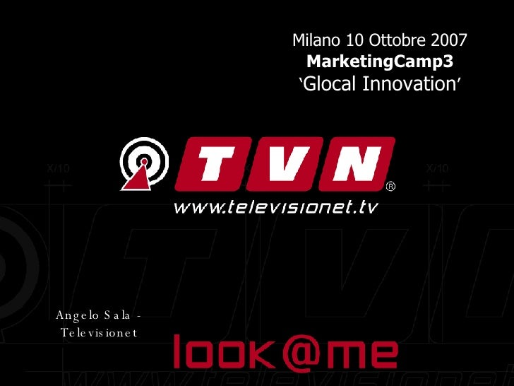 Televisionet Milano 10 Ottobre 2007  MarketingCamp3  ' Glocal Innovation '  Angelo Sala - Televisionet