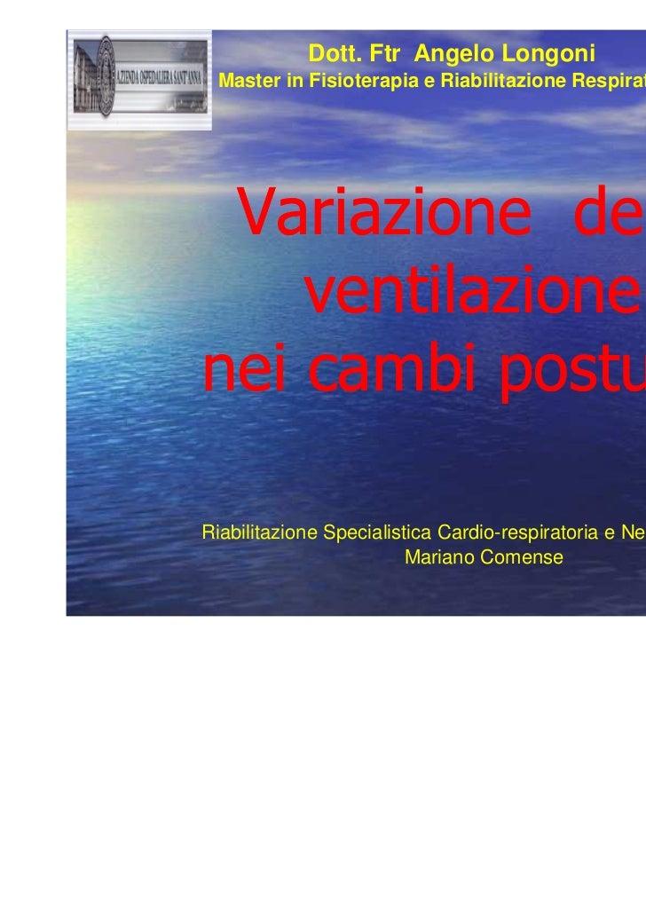 Variazione della ventilazione nei cambi posturali. Dott. FtR Angelo Longoni