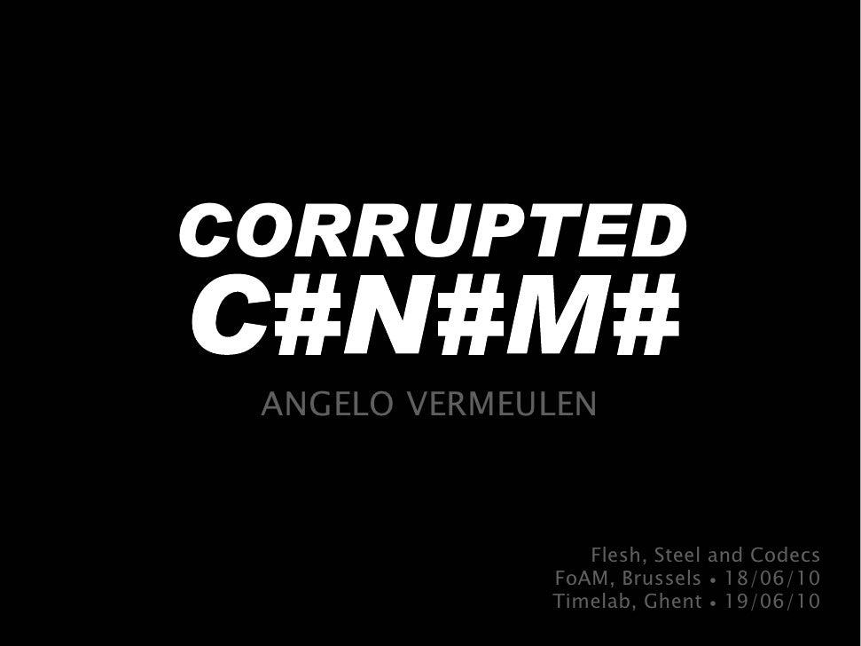 CORRUPTED   ANGELO VERMEULEN                     Flesh, Steel and Codecs               FoAM, Brussels ∙ 18/06/10          ...