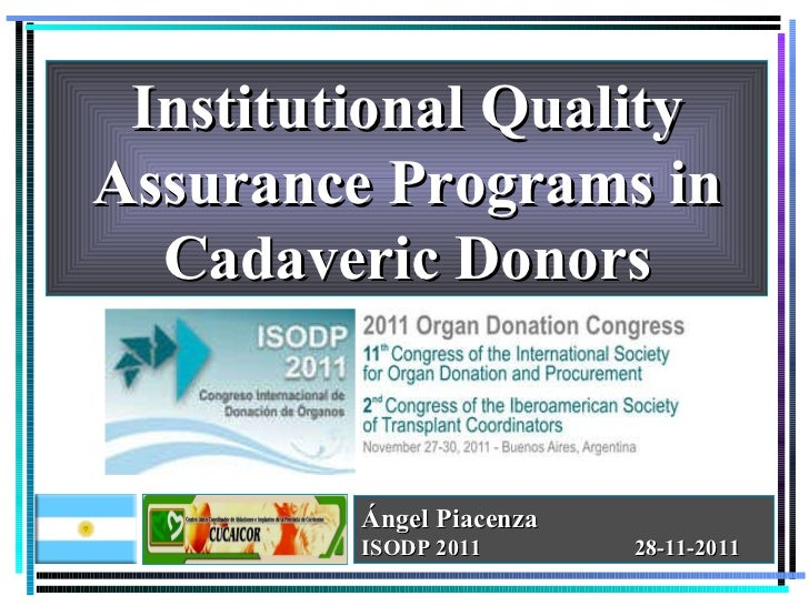 Institutional Quality Assurance Programs in Cadaveric Donors Ángel Piacenza  ISODP 2011  28-11-2011