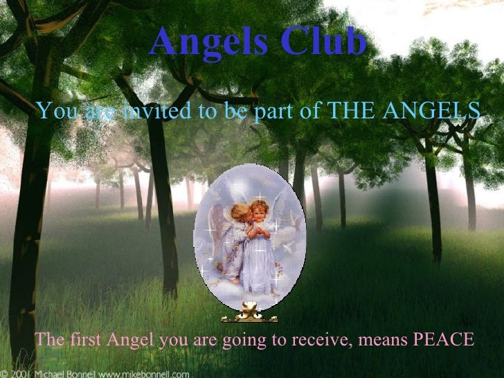 Angels Club   You are invited to be part of THE ANGELS   The first Angel you are going to receive, means PEACE