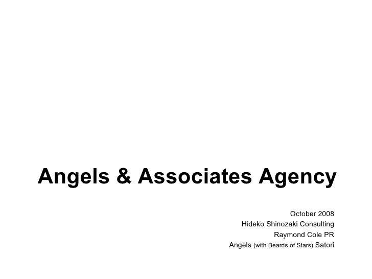Angels & Associates Agency <ul><li>October 2008 </li></ul><ul><li>Hideko Shinozaki Consulting </li></ul><ul><li>Raymond Co...