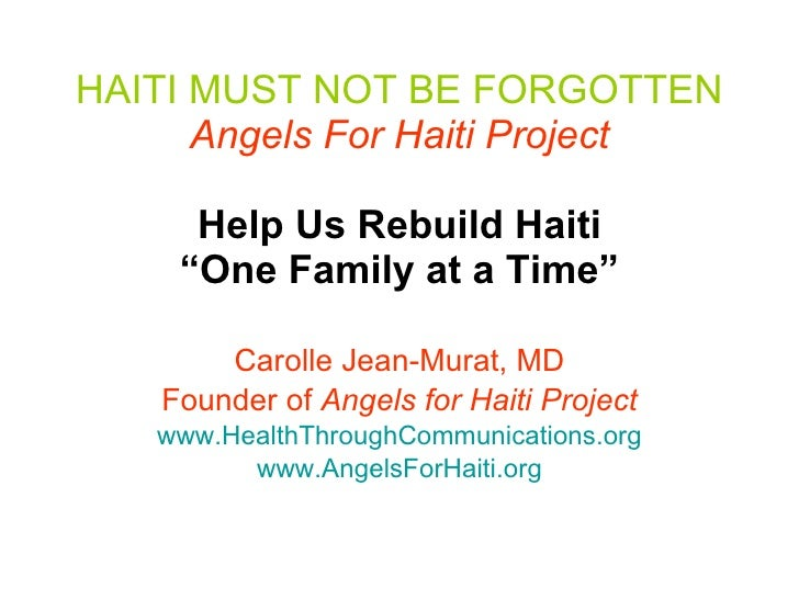 "HAITI MUST NOT BE FORGOTTEN   Angels For Haiti Project   Help Us Rebuild Haiti ""One Family at a Time"" Carolle Jean-Murat, ..."