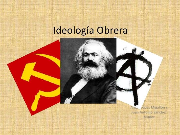 Ideología Obrera<br />Ángel López Migallón y Juan Antonio Sánchez Muñoz<br />