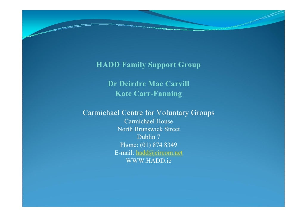 HADD Family Support Group       Dr Deirdre Mac Carvill        Kate Carr-FanningCarmichael Centre for Voluntary Groups     ...