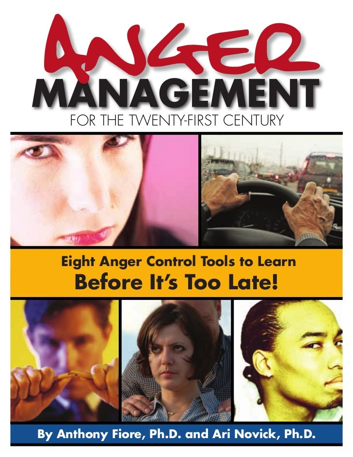 FOR THE TWENTY-FIRST CENTURY   Eight Anger Control Tools to Learn     Before It's Too Late!By Anthony Fiore, Ph.D. and Ari...