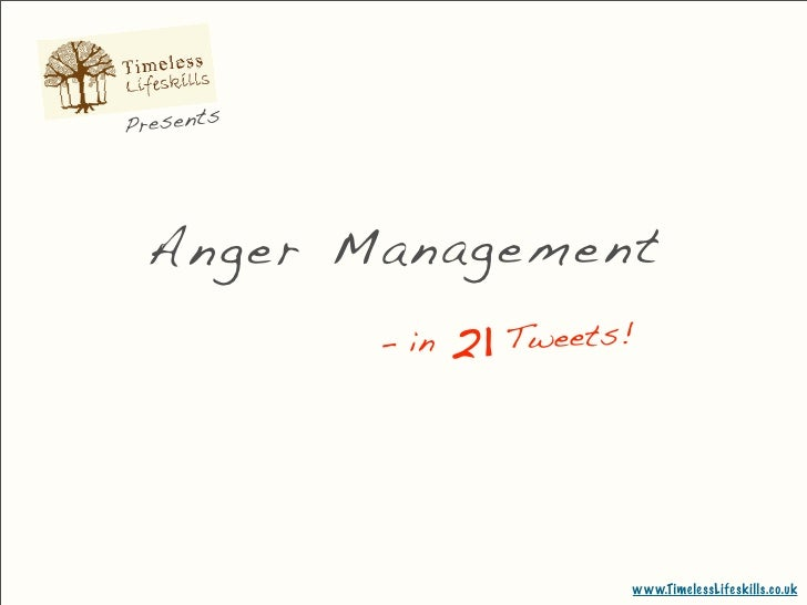 Presents      An ger Ma nag em ent            - in   21   Tweets!                                  www.TimelessLifeskills....