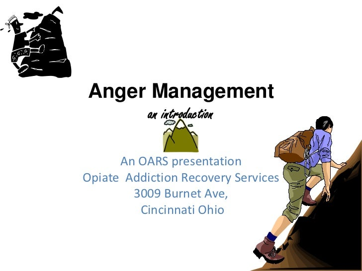 Anger Managementan introduction <br />An OARS presentation<br />Opiate  Addiction Recovery Services<br />3009 Burnet Ave,<...