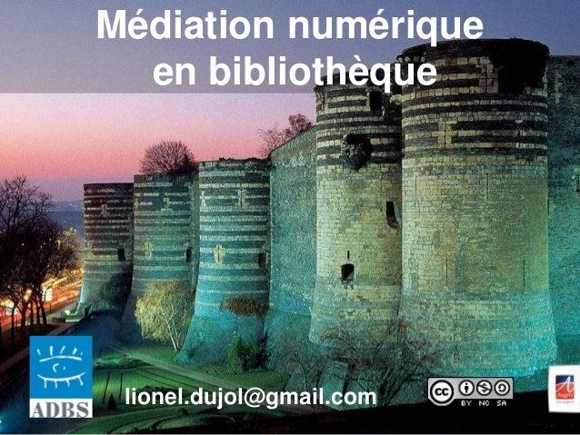 Médiation numérique en bibliothèque lionel.dujol@gmail.com