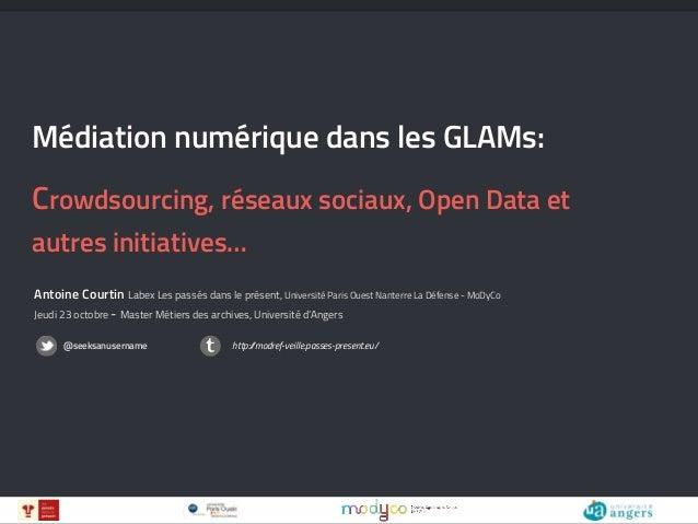 Antoine Courtin Labex Les passés dans le présent, Université Paris Ouest Nanterre La Défense - MoDyCo Médiation numérique ...