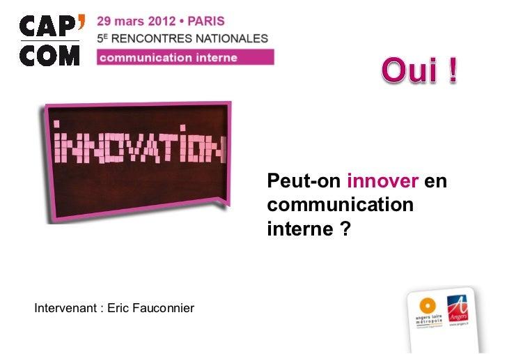 Peut-on innover en                                communication                                interne ?Intervenant : Eric...