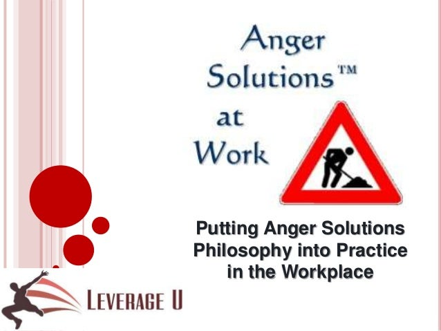 Anger solutions @ work putting as philosophy into practice