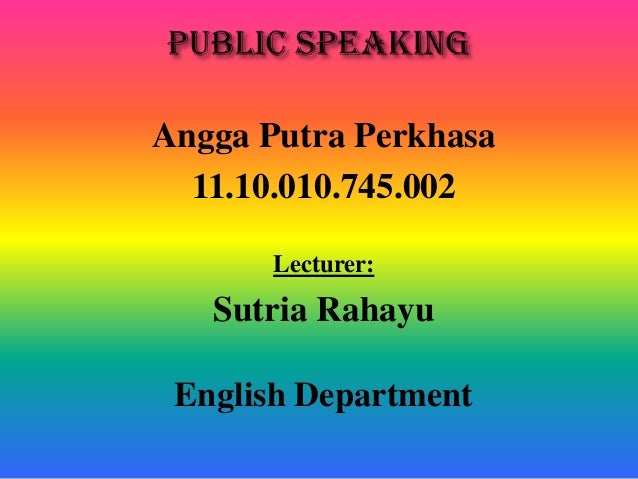 Angga Putra Perkhasa 11.10.010.745.002 Lecturer: Sutria Rahayu English Department