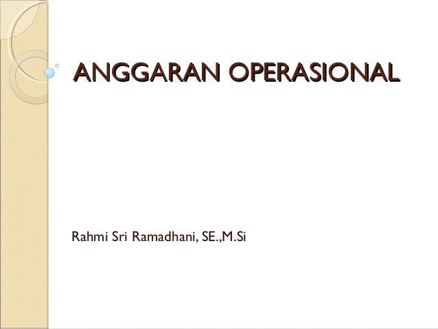 ANGGARAN OPERASIONALANGGARAN OPERASIONAL Rahmi Sri Ramadhani, SE.,M.Si
