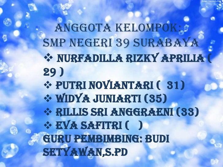 Anggota kelompok:SMP NEGERI 39 SURABAYA Nurfadilla Rizky Aprilia (29 ) Putri Noviantari ( 31) Widya Juniarti (35) Rill...