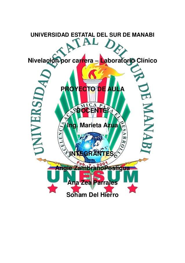 UNIVERSIDAD ESTATAL DEL SUR DE MANABI Nivelación por carrera – Laboratorio Clínico PROYECTO DE AULA DOCENTE: Ing. Marieta ...