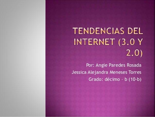 Por: Angie Paredes Rosada Jessica Alejandra Meneses Torres Grado: décimo – b (10-b)