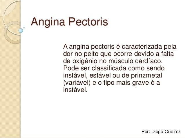 Angina PectorisA angina pectoris é caracterizada pelador no peito que ocorre devido a faltade oxigênio no músculo cardíaco...