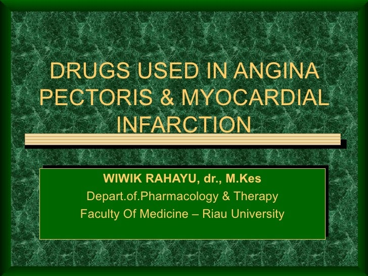 DRUGS USED IN ANGINAPECTORIS & MYOCARDIAL     INFARCTION     WIWIK RAHAYU, dr., M.Kes   Depart.of.Pharmacology & Therapy  ...