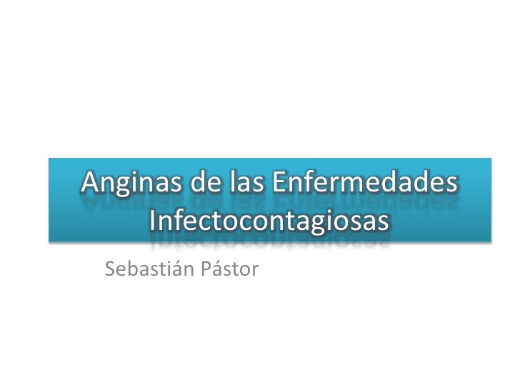 Anginas de las Enfermedades Infectocontagiosas<br />Sebastián Pástor<br />