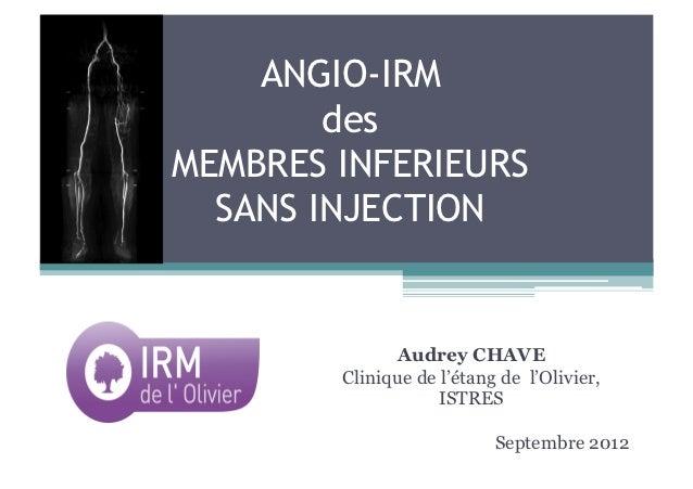 ANGIO-IRM        desMEMBRES INFERIEURS  SANS INJECTION              Audrey CHAVE        Clinique de l'étang de l'Olivier, ...