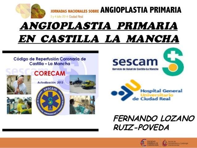 ANGIOPLASTIA PRIMARIA  EN CASTILLA LA MANCHA  FERNANDO LOZANO  HOLA CARACO RUIZ-POVEDA