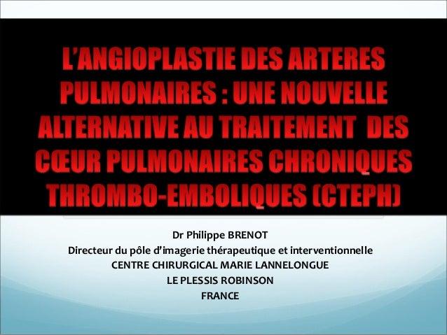 Dr Philippe BRENOT Directeur du pôle d'imagerie thérapeutique et interventionnelle CENTRE CHIRURGICAL MARIE LANNELONGUE LE...