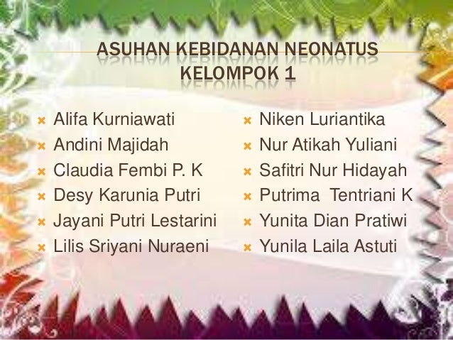 ASUHAN KEBIDANAN NEONATUS KELOMPOK 1        Alifa Kurniawati Andini Majidah Claudia Fembi P. K Desy Karunia Putri Ja...