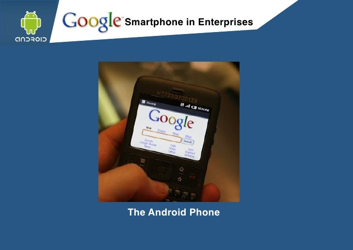 Smartphone in Enterprises     The Android Phone