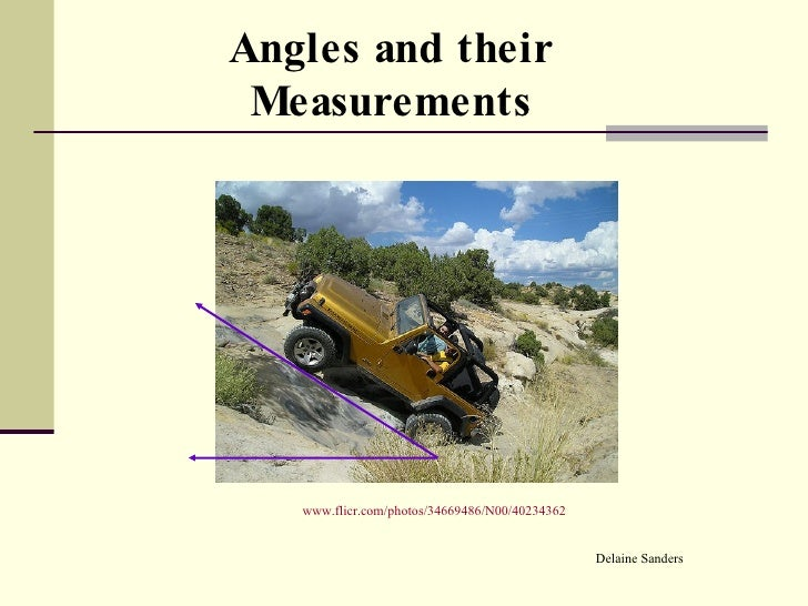 Angles and their Measurements Delaine Sanders www.flicr.com/photos/34669486/N00/40234362