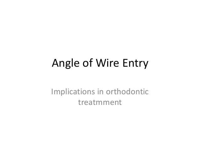 Angle of Wire Entry Implications in orthodontic treatmment