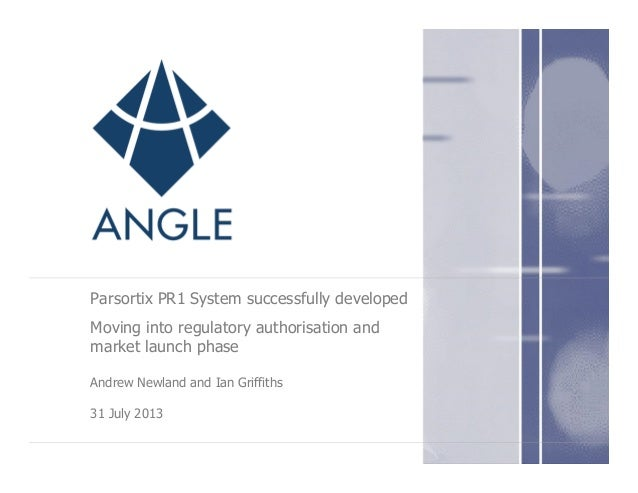 Parsortix PR1 System successfully developed Moving into regulatory authorisation and market launch phase Andrew Newland an...
