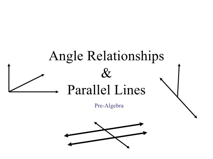 Angle Relationships        &  Parallel Lines       Pre-Algebra