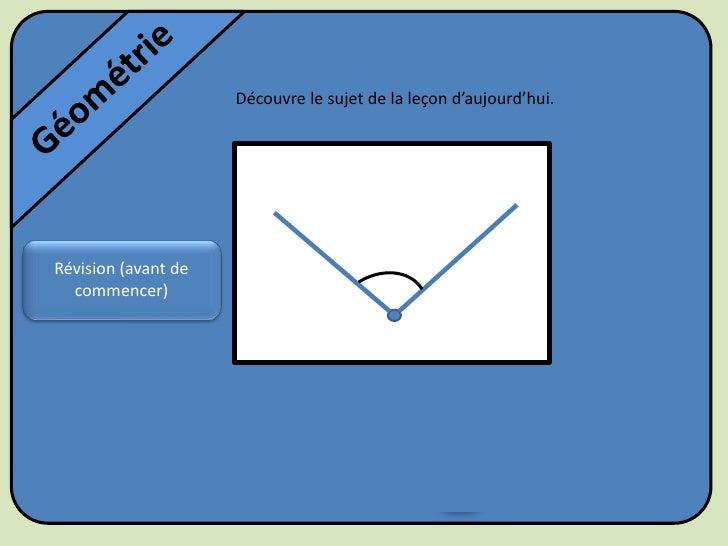 Géométrie<br />Découvre le sujet de la leçon d'aujourd'hui.<br />Révision (avant de commencer)<br />Les angles<br />