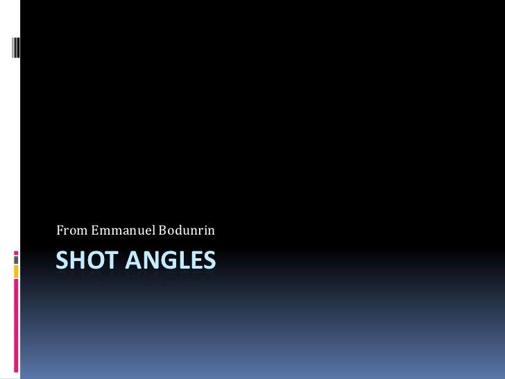 Shot angles <br />From Emmanuel Bodunrin <br />