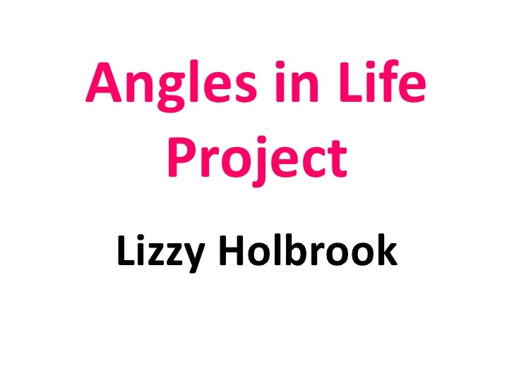 Angles in Life Project<br />Lizzy Holbrook<br />