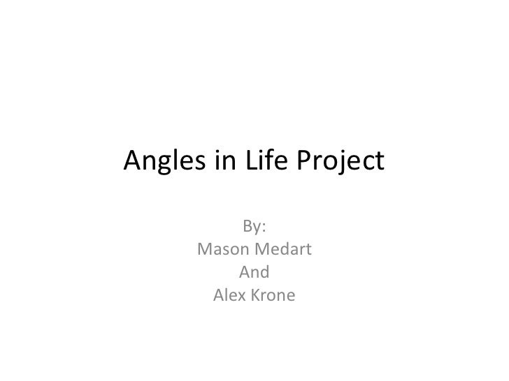 Angles in Life Project<br />By:<br />Mason Medart <br />And <br />Alex Krone<br />