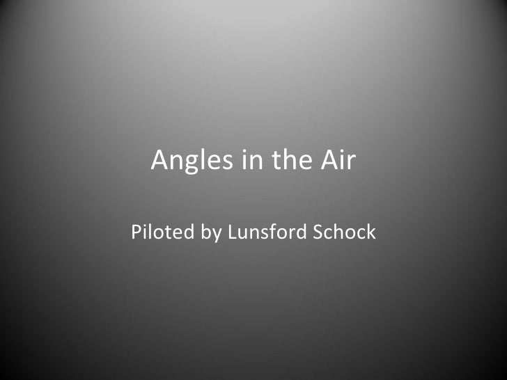 Angles in the Air Piloted by Lunsford Schock