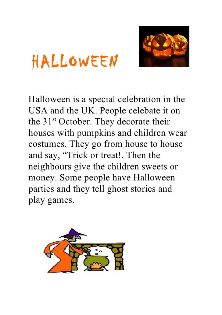 HALLOWEENHalloween is a special celebration in theUSA and the UK. People celebate it onthe 31st October. They decorate the...