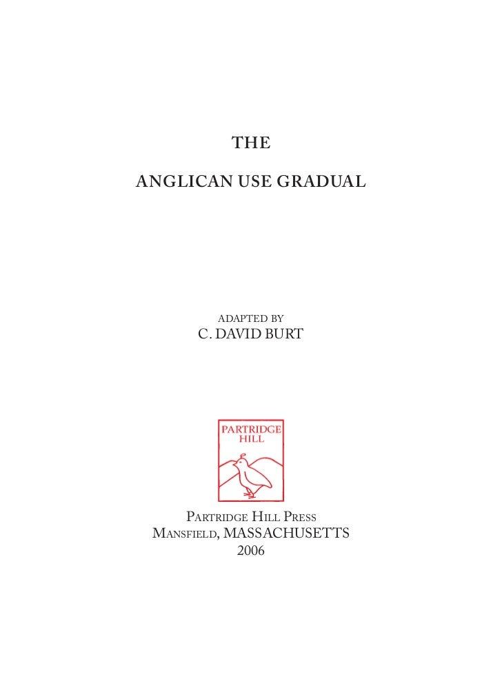 THEANGLICAN USE GRADUAL        ADAPTED BY      C. DAVID BURT     PARTRIDGE HILL PRESS MANSFIELD, MASSACHUSETTS            ...