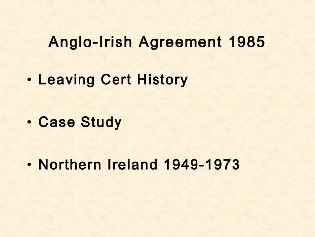 Anglo-Irish Agreement 1985 • Leaving Cert History • Case Study • Northern Ireland 1949-1973