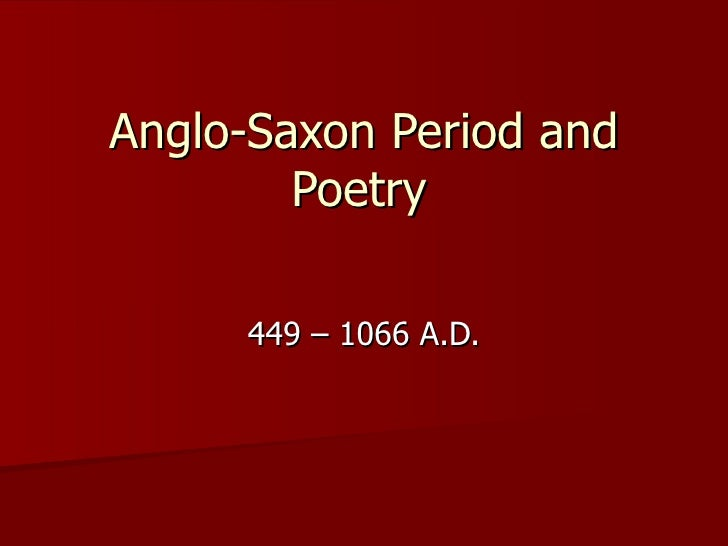 Anglo-Saxon Period and Poetry 449 – 1066 A.D.