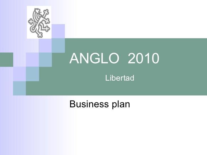 ANGLO  2010   Libertad Business plan