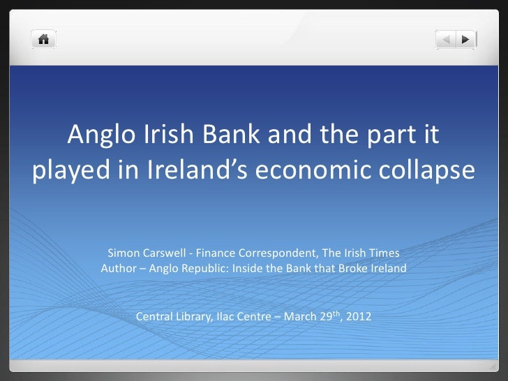 Anglo Irish Bank and the part itplayed in Ireland's economic collapse      Simon Carswell - Finance Correspondent, The Iri...
