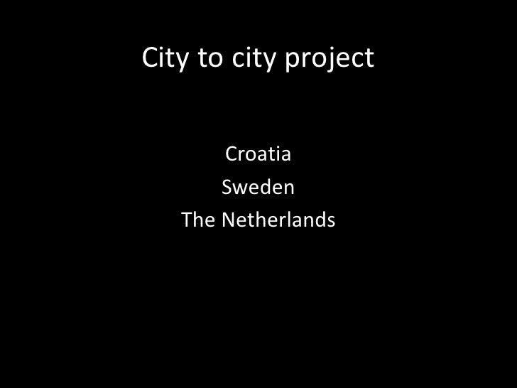 City to cityproject<br />Croatia<br />Sweden<br />The Netherlands<br />